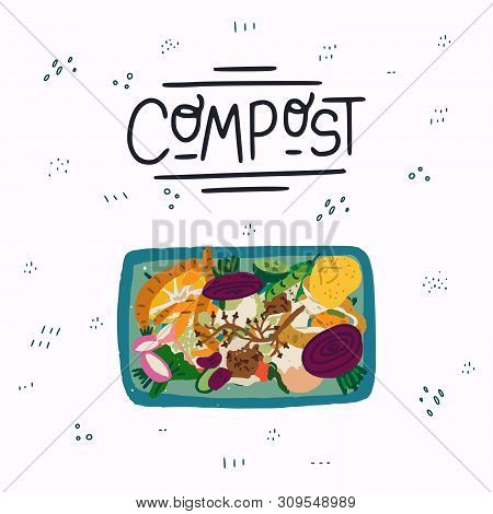 Organic Kitchen Waste In Trash Bin View From Above And Lettering Capture Text Compost On Background