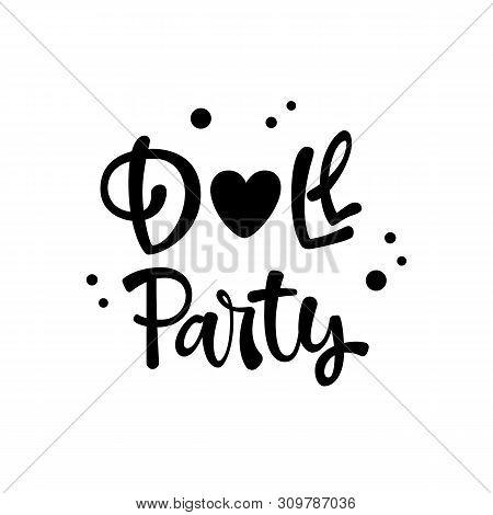 Doll Party Quote. Simple Black Color Lol Dolls Theme Girl Party Hand Drawn Lettering Logo Phrase. Ve