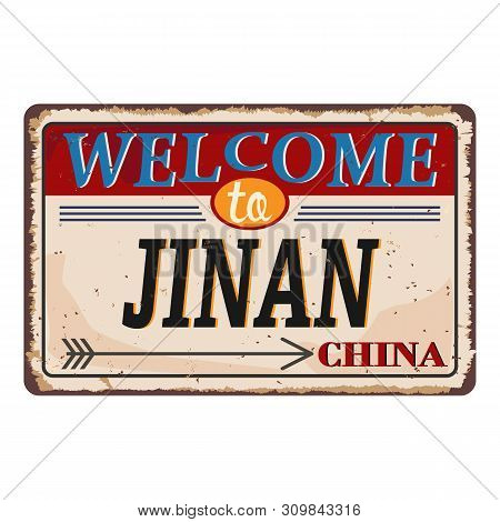 Vintage Grunge Welcome To Jinan China Rusted Plate On White Background