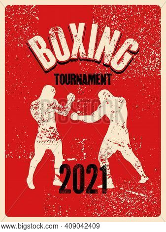 Boxing Tournament 2021 Typographical Vintage Grunge Style Poster Design. Two Boxers Are Fighting. Re