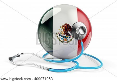 Mexican Flag With Stethoscope. Health Care In Mexico Concept, 3d Rendering Isolated On White Backgro