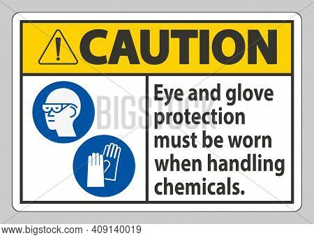Caution Sign Eye And Glove Protection Must Be Worn When Handling Chemicals