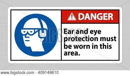 Danger Sign Ear And Eye Protection Must Be Worn In This Area