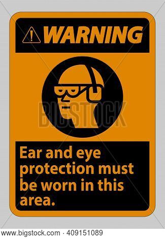 Warning Sign Ear And Eye Protection Must Be Worn In This Area
