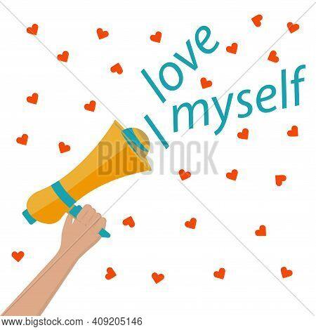 Megaphone In Hand, Hearts. I Love Myself. Motivational Banner. Vector Illustration