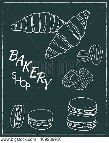 Hand Drawn Set Of Bakery Shop Poster With Croissant, Macaron, Madeleine. Design Sketch Element For M