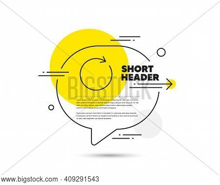 Refresh Line Icon. Speech Bubble Vector Concept. Rotation Arrow Sign. Reset Or Reload Symbol. Synchr