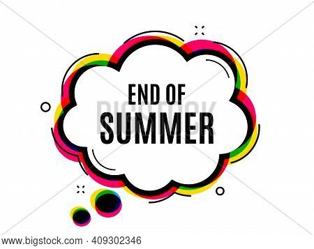 End Of Summer Sale. Speech Bubble Vector Banner. Special Offer Price Sign. Advertising Discounts Sym