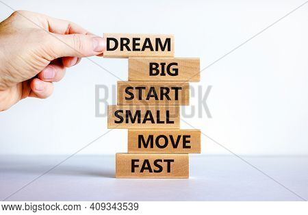 Dream Big Start Small Symbol. Words 'dream Big Start Small Move Fast' On Wooden Blocks On A Beautifu