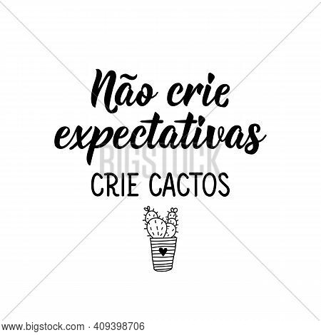 Brazilian Lettering. Translation From Portuguese - Don't Create Expectations, Create Cacti. Modern V