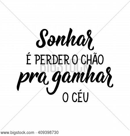 Brazilian Lettering. Translation From Portuguese - Dreaming Is Losing The Ground To Win The Sky. Mod