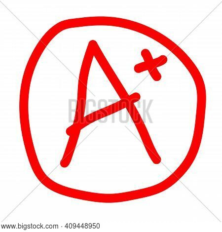 Grade Result A Plus Icon On White Background. A Plus In Red Circle. Marl A+ Sign. Hand Drawn Vector