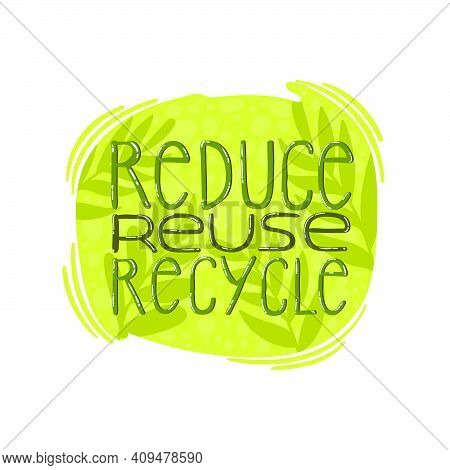 Reduce, Reuse, Recycle Lettering Quote. Zero Waste Lifestyle Motivation Slogan. Environmental Ecolog