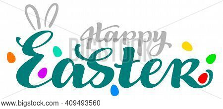 Happy Easter Text Lettering Template Banner Greeting Card. Rabbit Ears And Painted Eggs Symbol Of Ea