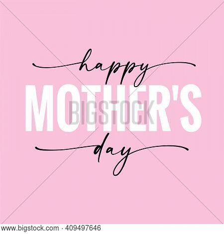 Happy Mothers Day Elegant Lettering Quote On Pink Background. Greeting Card For Happy Mother's Day W