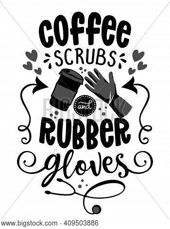 Coffee Scrubs And Rubber Gloves - Stop Coronavirus (2019-ncov). Nurse, Doctor, Practitioner, Nurse P