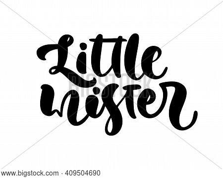 Little Mister Vector Handwritten Calligraphy Baby Boy Lettering Text. Children Hand Drawn Lettering
