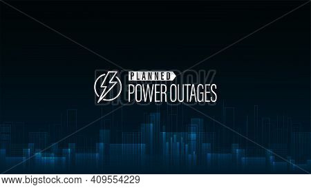 Planned Power Outage, Blue Poster With Warning Logo And City Without Electricity In Digital Style On