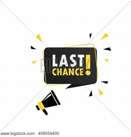 Last Chance Symbol. Megaphone With Last Chance Speech Bubble Banner. Loudspeaker. Can Be Used For Bu