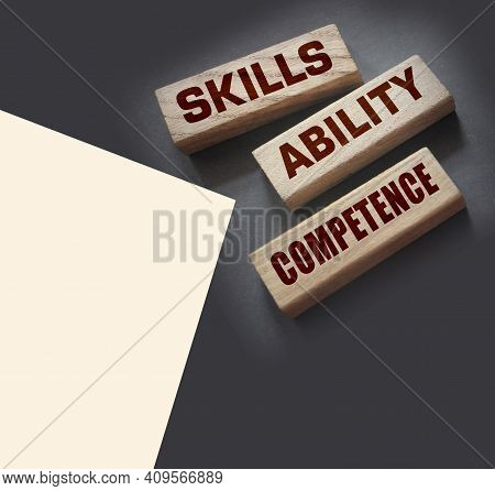 Skills Ability Competence Words In Wooden Blocks Concept. Career And Business Success Concept.