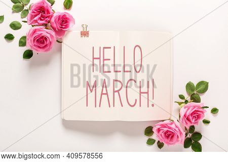 Hello March Message With Roses And Leaves Top View Flat Lay