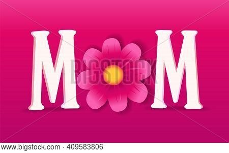 Mom, Happy Mothers Day Typography Quote On Pink Background. Greeting Card For Happy Mother's Day Wit