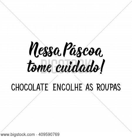 Brazilian Lettering. Translation From Portuguese - This Easter Be Careful. Chocolate Shrinks Clothes