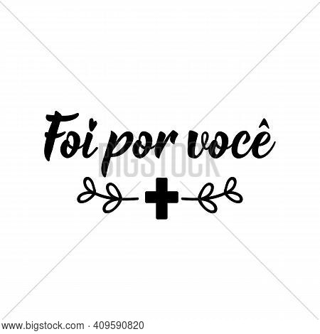 Brazilian Lettering. Translation From Portuguese - It Was For You. Modern Vector Brush Calligraphy.
