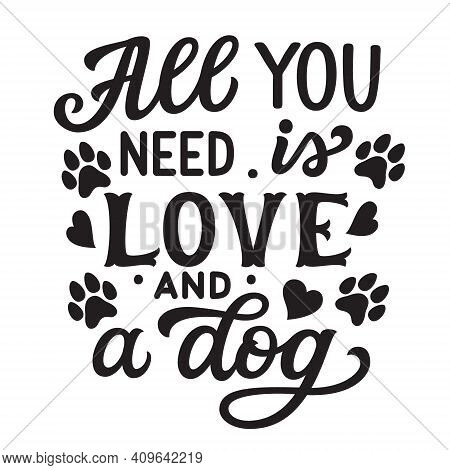 All You Need Is Love And A Dog. Hand Lettering Quote With Paw Prints And Hearts Isolated On White Ba