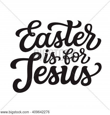 Easter Is For Jesus. Hand Lettering Quote Isolated On White Background. Vector Typography For Easter