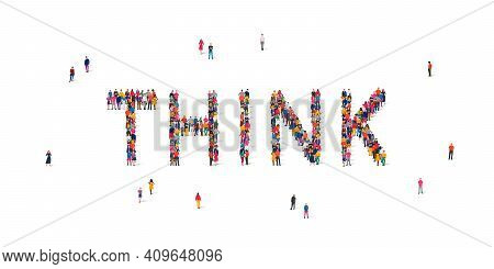 A Large Group Of People Stands In The Word Think. The Concept Of Thinking, Conscious Choice, Thinkin