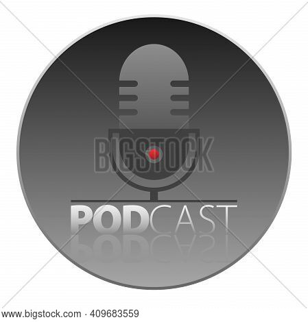 Round Podcasting Logo Or Symbol With Recording Microphone And Word Podcast Vector Illustration