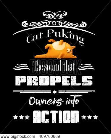 Cat Puking Funny Quote Chalkboard Graphic Says Cat Puking The Sound That Propels Owners Into Action.