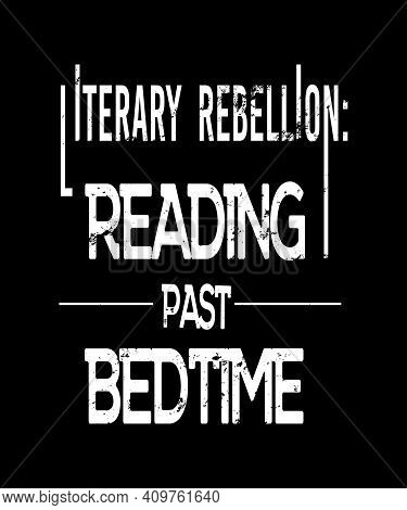 Literary Rebellion Reading Past Bedtime Quote For Bookworms, Avid Readers And Book Lovers.  Quote Wh
