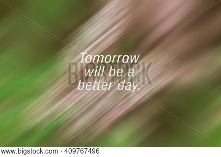 Inspirational Quote - Tomorrow Will Be A Better Day. On Soft Abstract Illustration Background In Bru