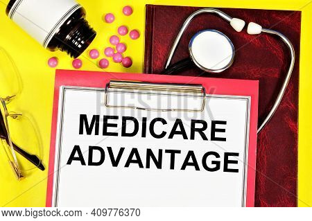 Medicare Advantage. A Text Inscription In A Medical Notebook. Provides Well-being In Life Situations