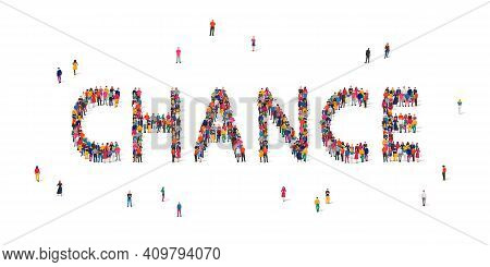 A Large Group Of People Stands In The Word Chance. Concept To Give A Chance To This World, People. T