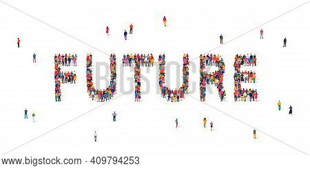 A Large Group Of People Stands In The Word Future. The Concept Of The Future Of Humanity, The Unknow