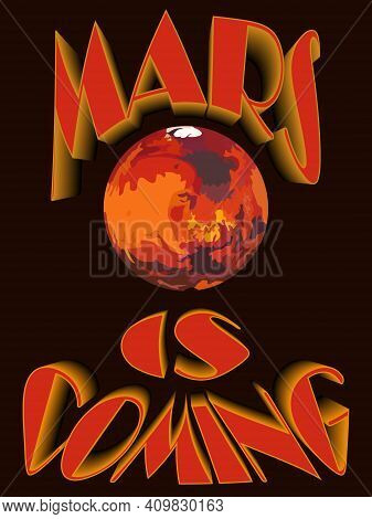 Vector Illustration With The Image Of The Planet Mars And The Signature Mars Is Coming Symbolizing T
