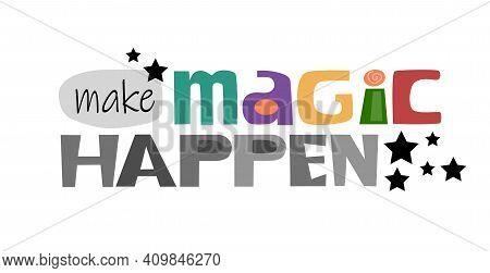 Make Magic Happen Colourful Letters Motivational Inspiring Words. Builds Self Esteem, Affirmation Ph