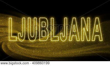 Ljubljana Gold Glitter Lettering, Ljubljana Tourism And Travel, Creative Typography Text Banner, On