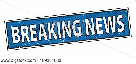 Breaking News. Grunge Vintage Breaking News Square Stamp. Breaking News Stamp.