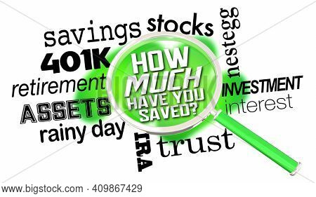 How Much Have You Saved Retirement Savings Magnifying Glass 3d Illustration