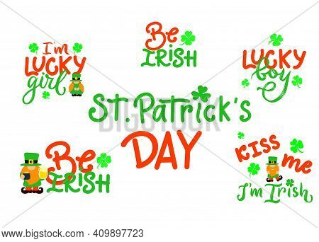 St Patricks Day Set Of Funny Quotes. Kiss Me I M Irish. Lucky Boy, Girl. With Gnome, Clover Leaves.
