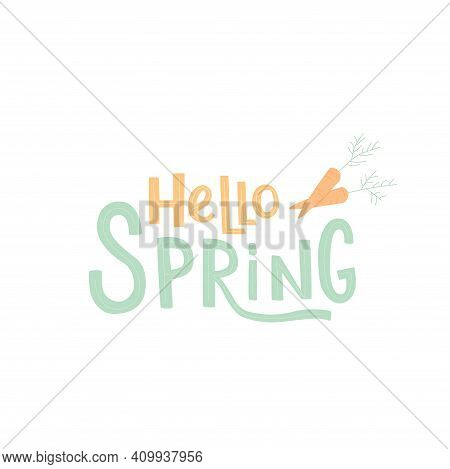 Hello Spring Handwritten Sign, Font In Cottage Core Colors Trend 2021. Vector Stock Illustration Iso