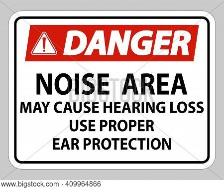 Danger Sign Noise Area May Cause Hearing Loss Use Proper Ear Protection