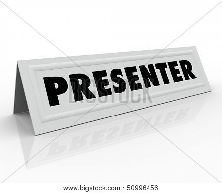 The word Presenter on a blank white name tent card to illustrate the role of a guest speaker or panelist at a conference, seminar or other event where a presentation is given