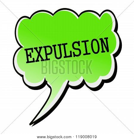 Expulsion Black Stamp Text On Green Speech Bubble