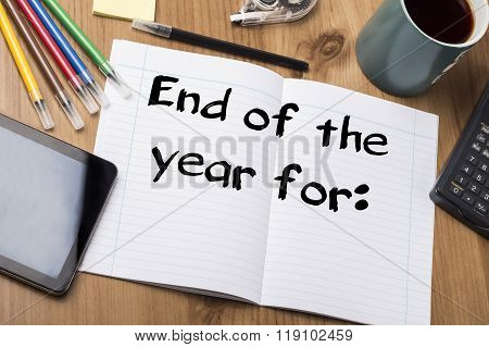 End Of The Year For: - Note Pad With Text