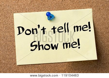 Don't Tell Me! Show Me! - Adhesive Label Pinned On Bulletin Board